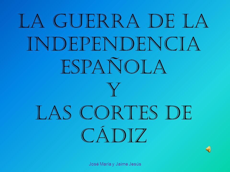 La guerra de la independencia española y las cortes de Cádiz