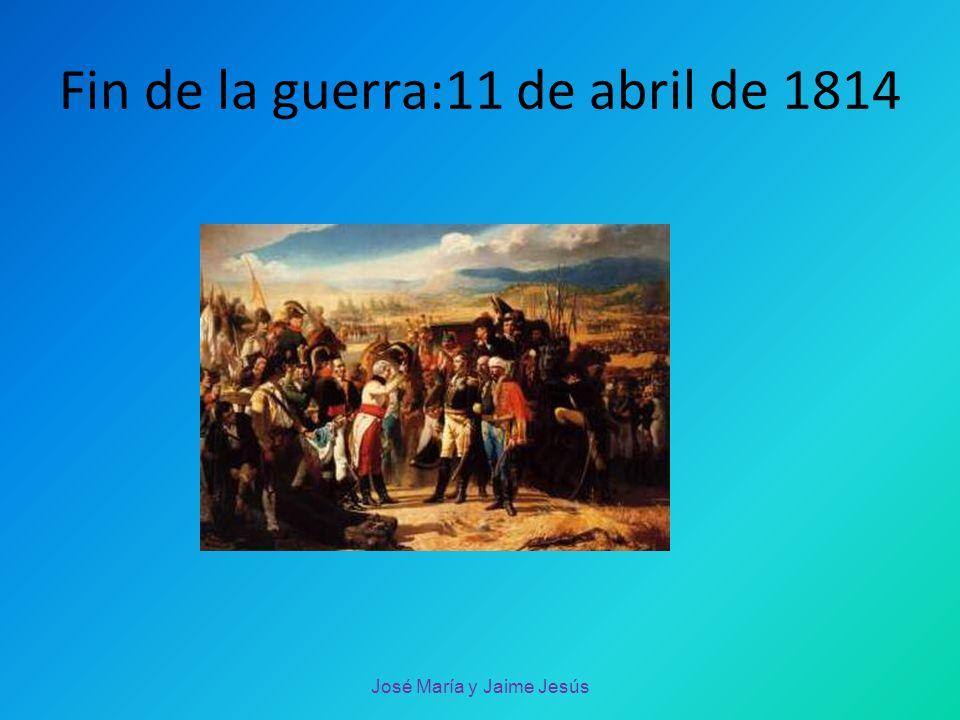 Fin de la guerra:11 de abril de 1814