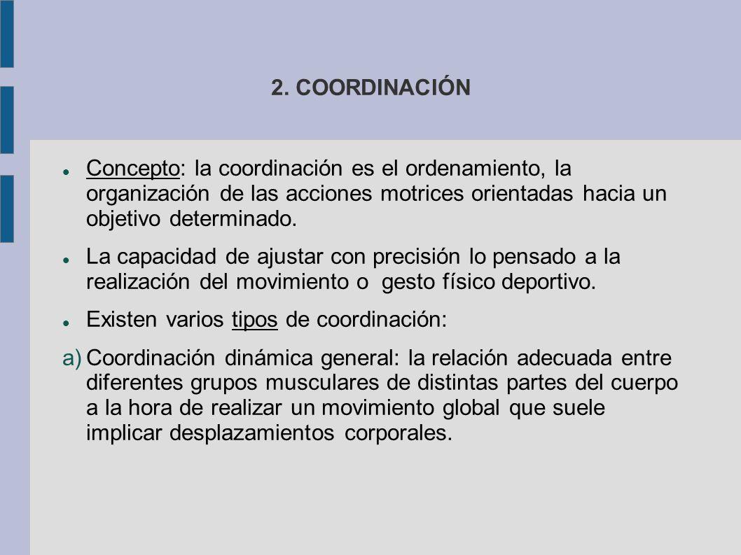 2. COORDINACIÓN Concepto: la coordinación es el ordenamiento, la organización de las acciones motrices orientadas hacia un objetivo determinado.