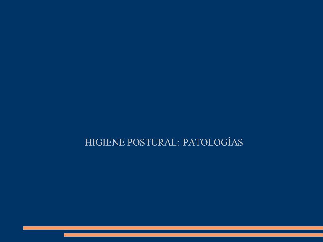 HIGIENE POSTURAL: PATOLOGÍAS