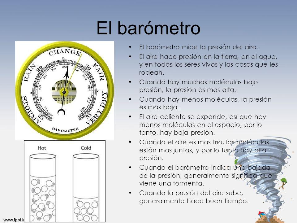 El barómetro El barómetro mide la presión del aire.