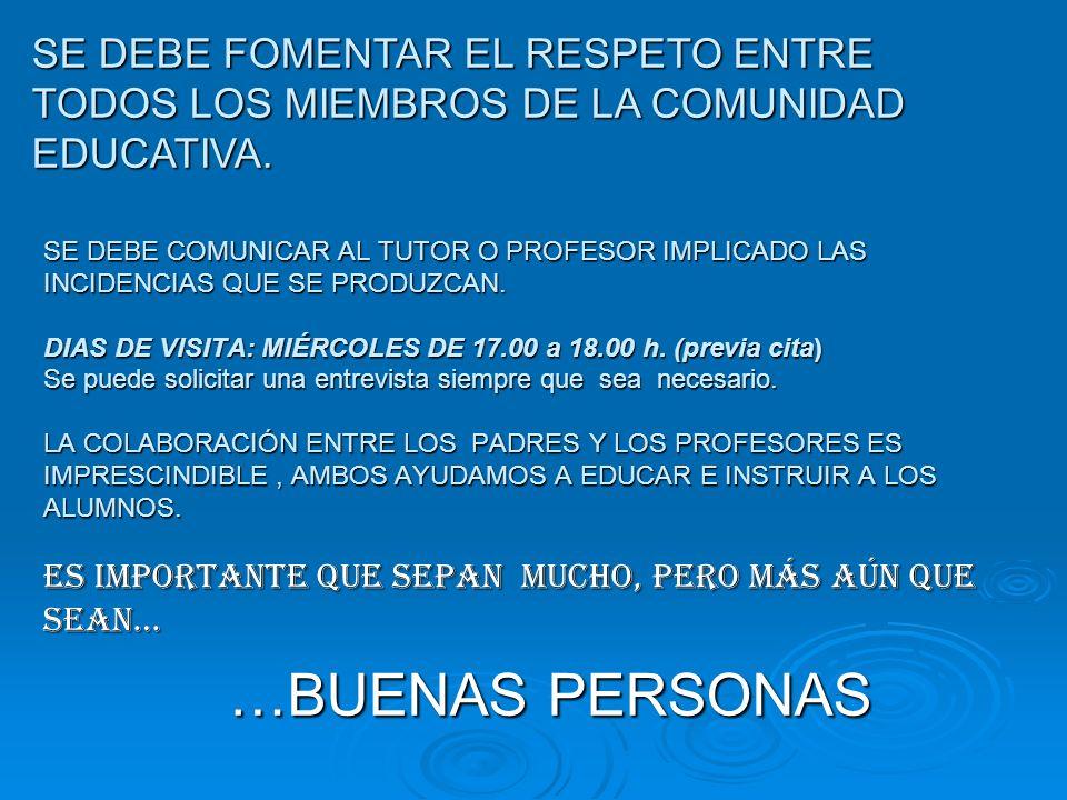 SE DEBE FOMENTAR EL RESPETO ENTRE TODOS LOS MIEMBROS DE LA COMUNIDAD EDUCATIVA.