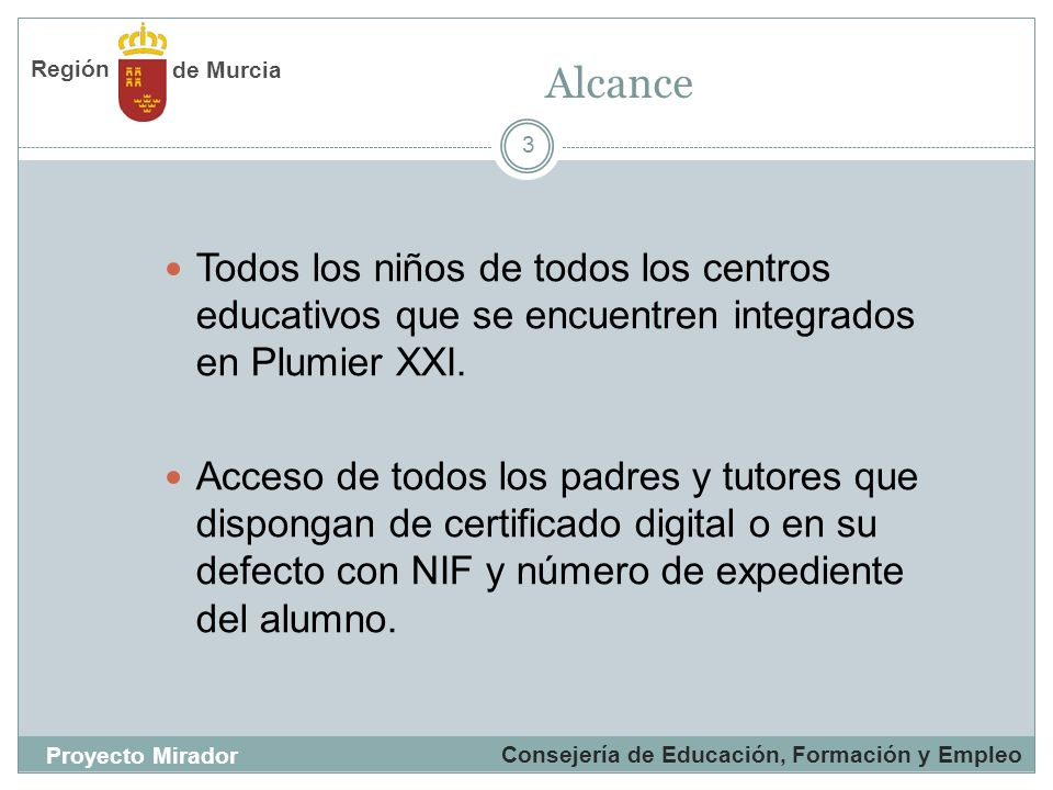 de MurciaRegión. Alcance. Todos los niños de todos los centros educativos que se encuentren integrados en Plumier XXI.