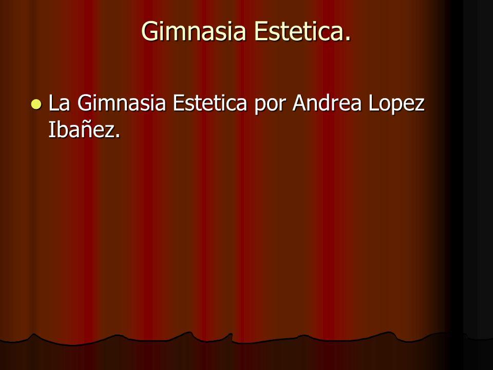Gimnasia Estetica. La Gimnasia Estetica por Andrea Lopez Ibañez.