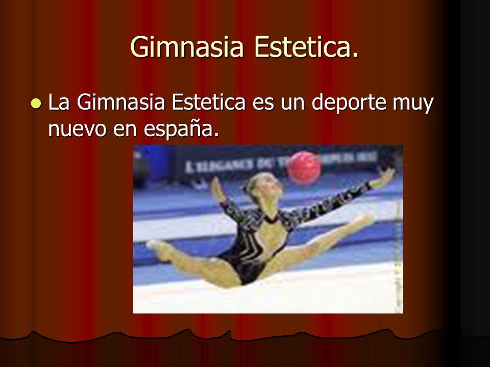 Gimnasia Estetica. La Gimnasia Estetica es un deporte muy nuevo en españa.
