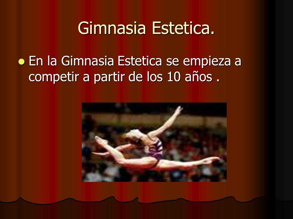 Gimnasia Estetica. En la Gimnasia Estetica se empieza a competir a partir de los 10 años .