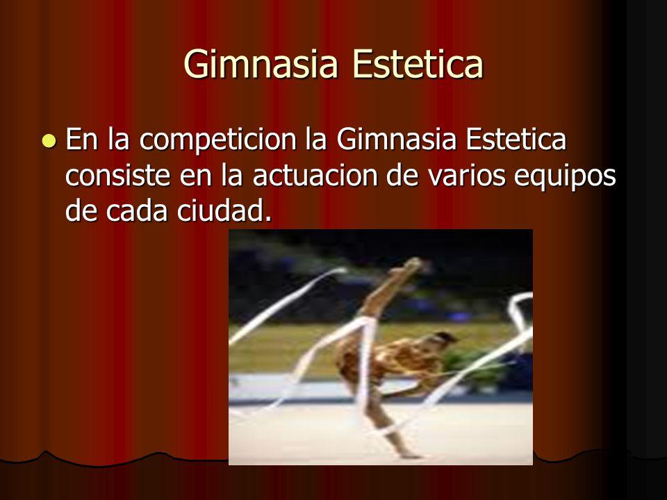 Gimnasia Estetica En la competicion la Gimnasia Estetica consiste en la actuacion de varios equipos de cada ciudad.