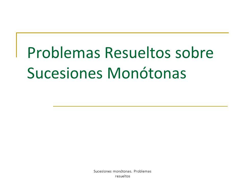 Problemas Resueltos sobre Sucesiones Monótonas
