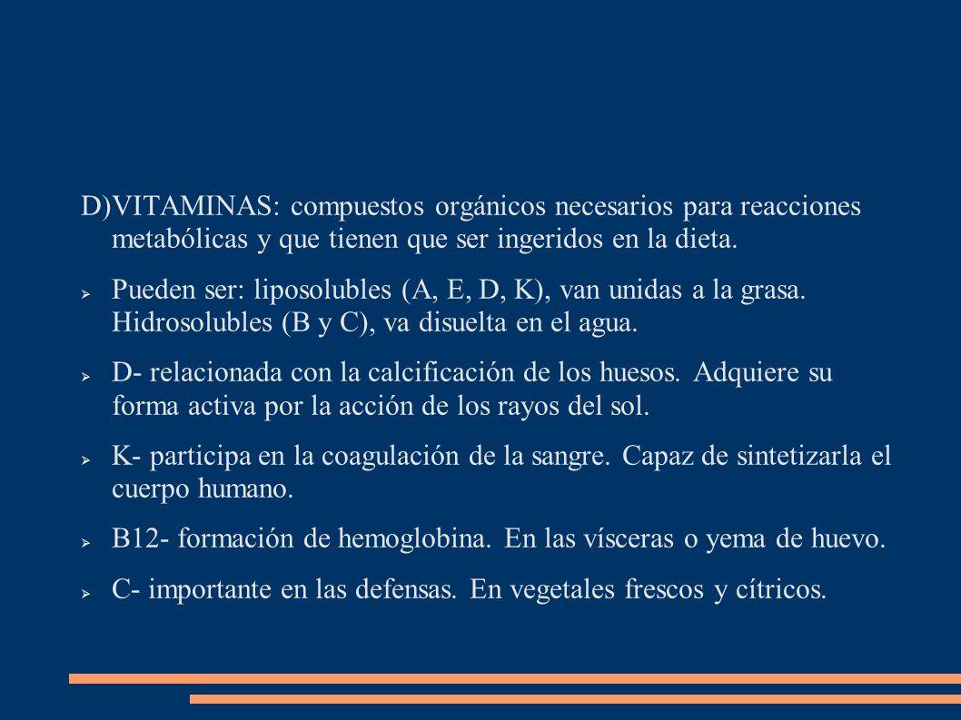 VITAMINAS: compuestos orgánicos necesarios para reacciones metabólicas y que tienen que ser ingeridos en la dieta.
