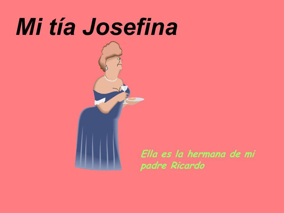 Mi tía Josefina Ella es la hermana de mi padre Ricardo
