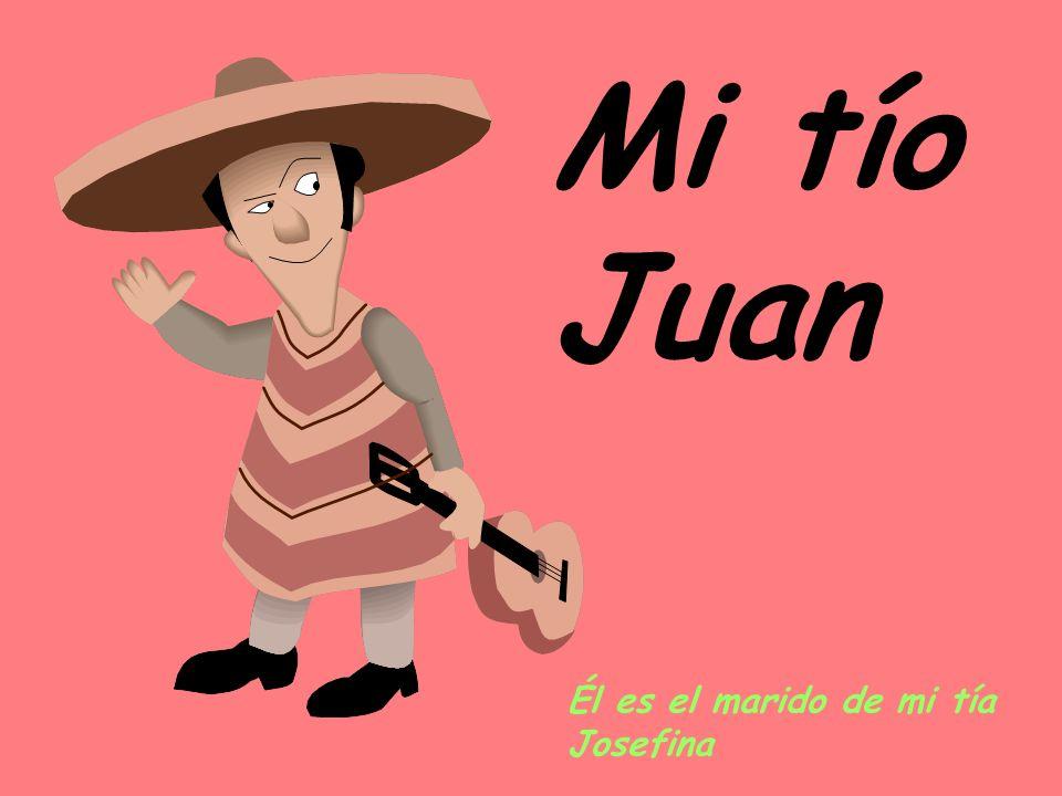 Mi tío Juan Él es el marido de mi tía Josefina