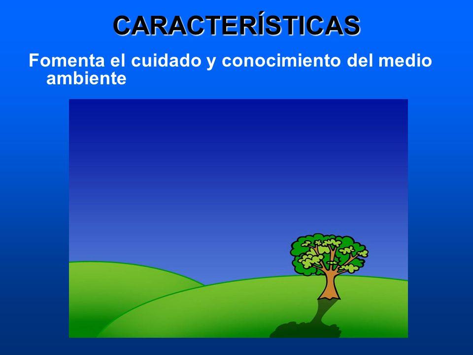 CARACTERÍSTICAS Fomenta el cuidado y conocimiento del medio ambiente
