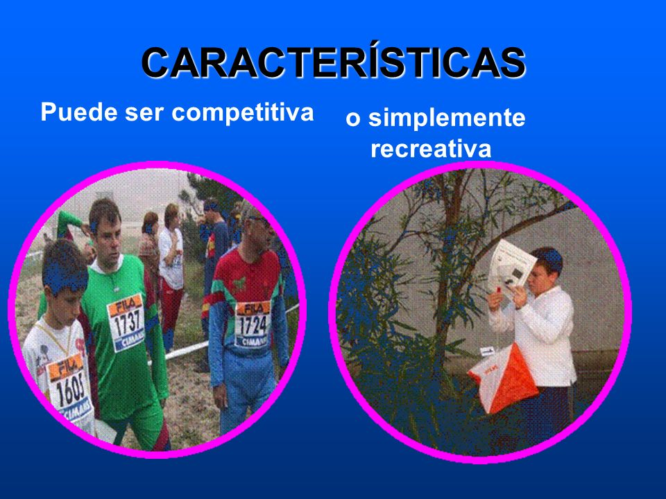CARACTERÍSTICAS Puede ser competitiva o simplemente recreativa