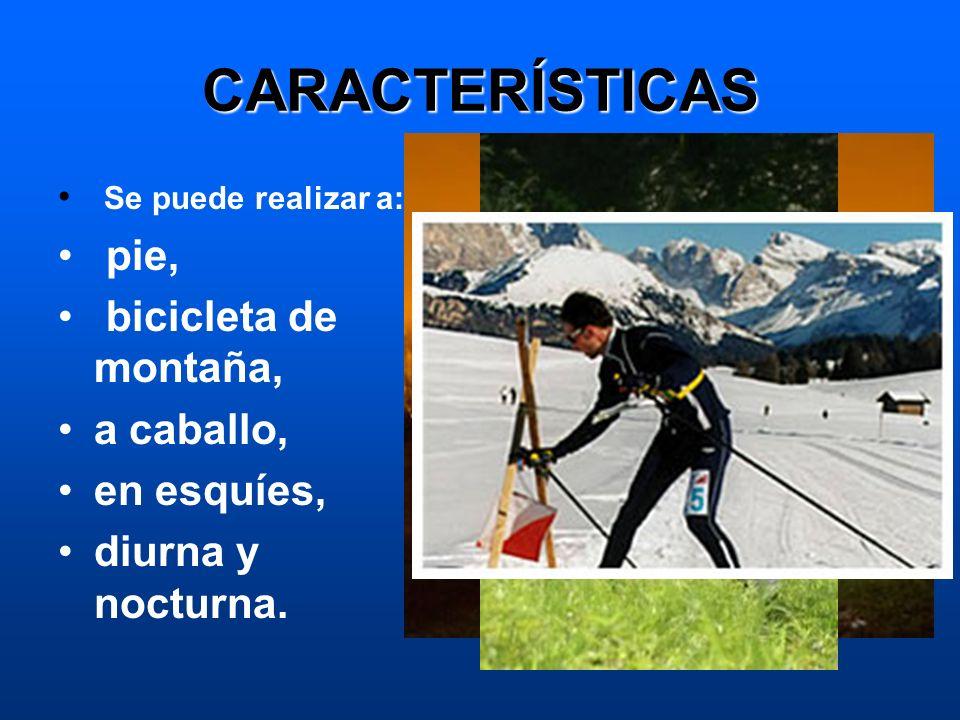 CARACTERÍSTICAS pie, bicicleta de montaña, a caballo, en esquíes,