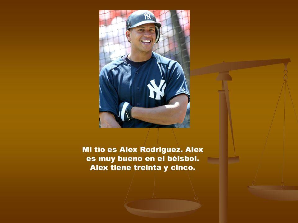 Mi tío es Alex Rodriguez. Alex es muy bueno en el béisbol