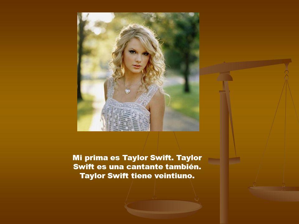 Mi prima es Taylor Swift. Taylor Swift es una cantante también