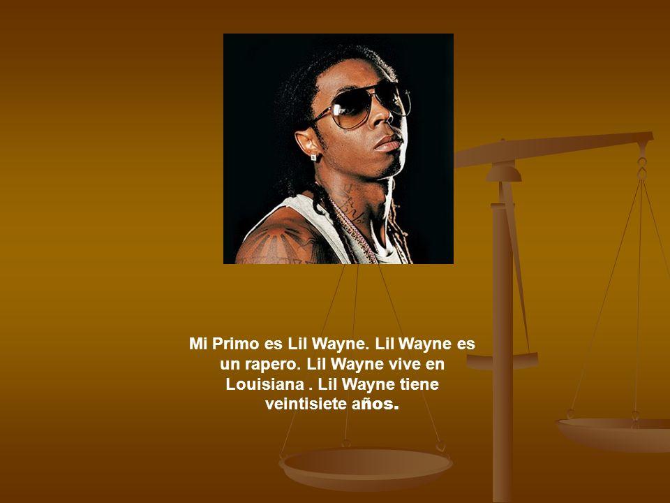 Mi Primo es Lil Wayne. Lil Wayne es un rapero