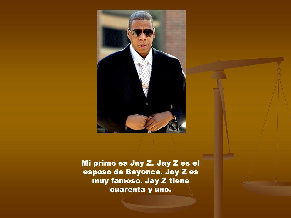 Mi primo es Jay Z. Jay Z es el esposo de Beyonce. Jay Z es muy famoso