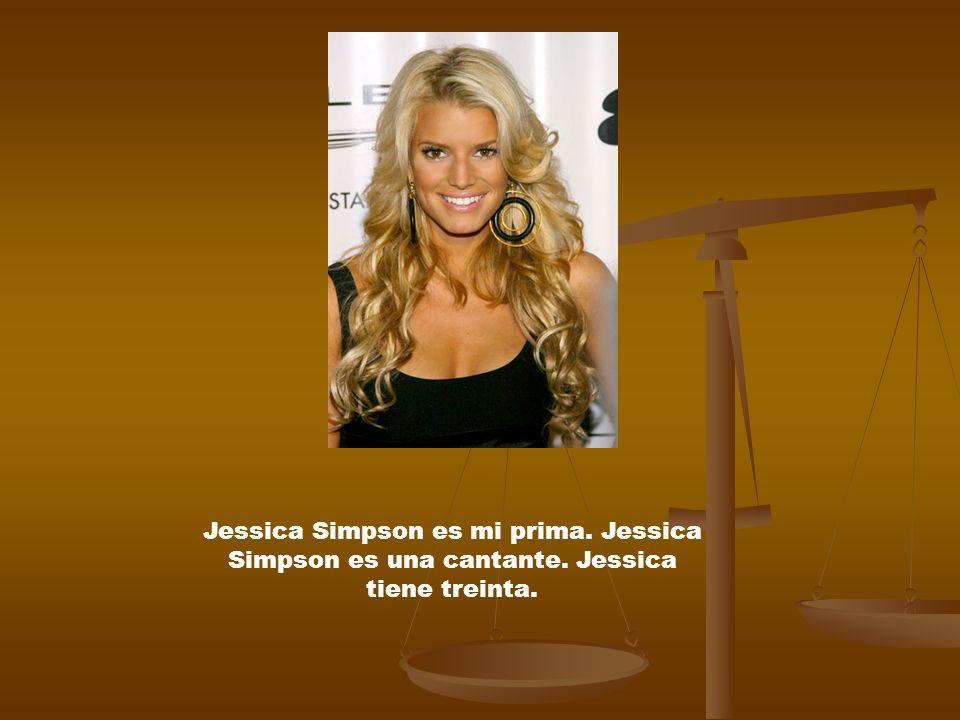 Jessica Simpson es mi prima. Jessica Simpson es una cantante