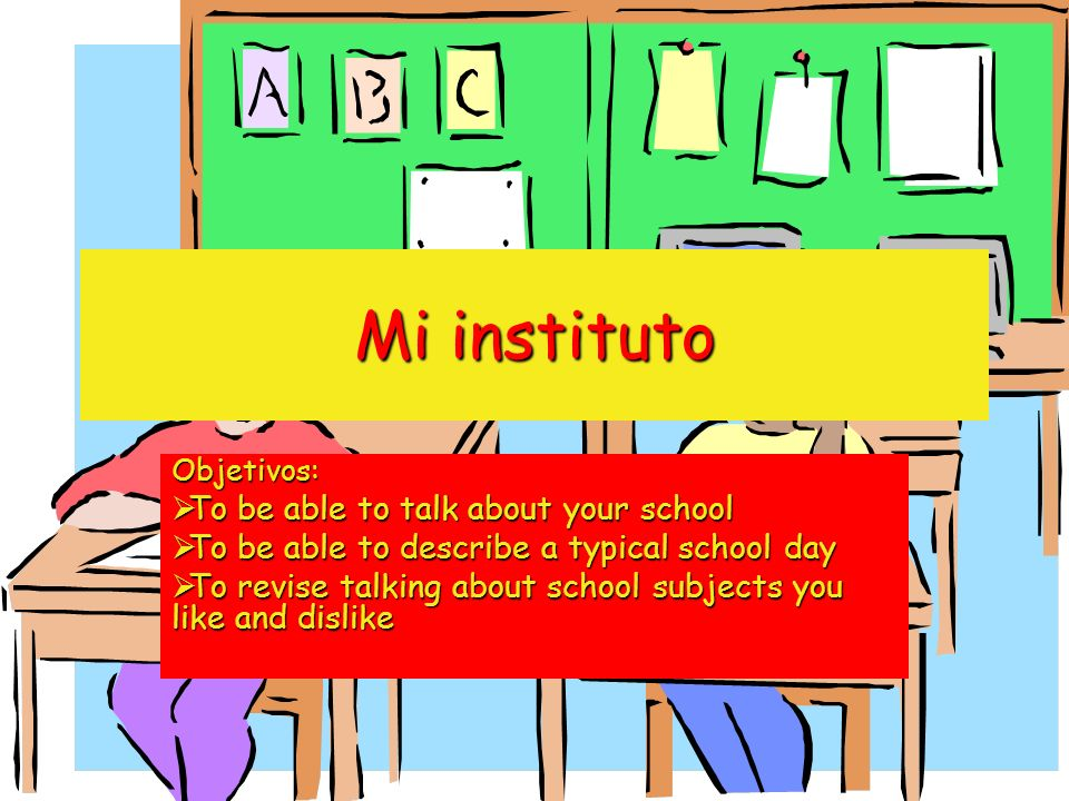 Mi instituto To be able to talk about your school