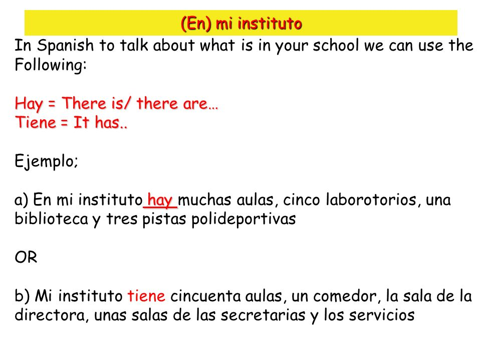 (En) mi institutoIn Spanish to talk about what is in your school we can use the. Following: Hay = There is/ there are…