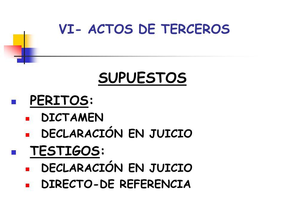 SUPUESTOS VI- ACTOS DE TERCEROS PERITOS: TESTIGOS: DICTAMEN