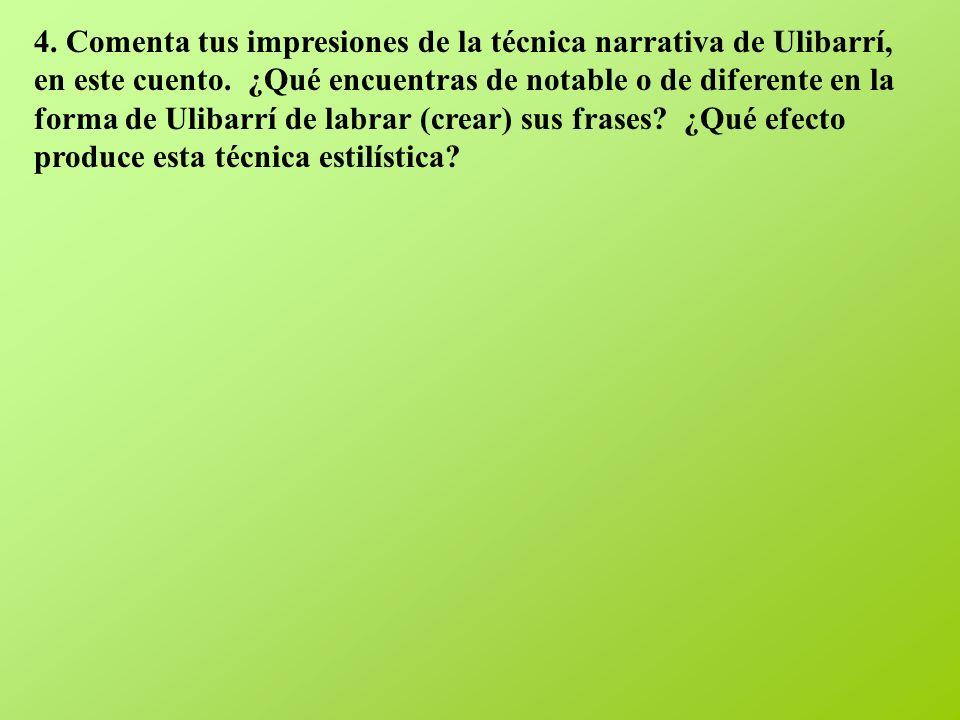 4. Comenta tus impresiones de la técnica narrativa de Ulibarrí, en este cuento.