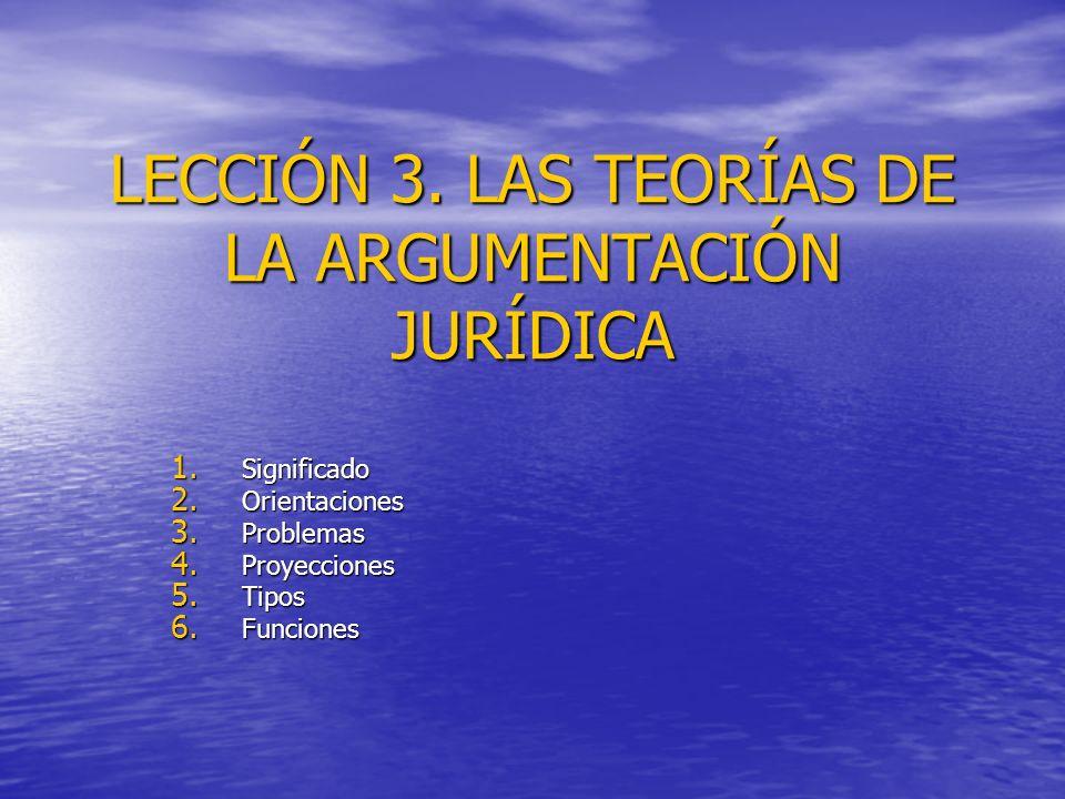 LECCIÓN 3. LAS TEORÍAS DE LA ARGUMENTACIÓN JURÍDICA