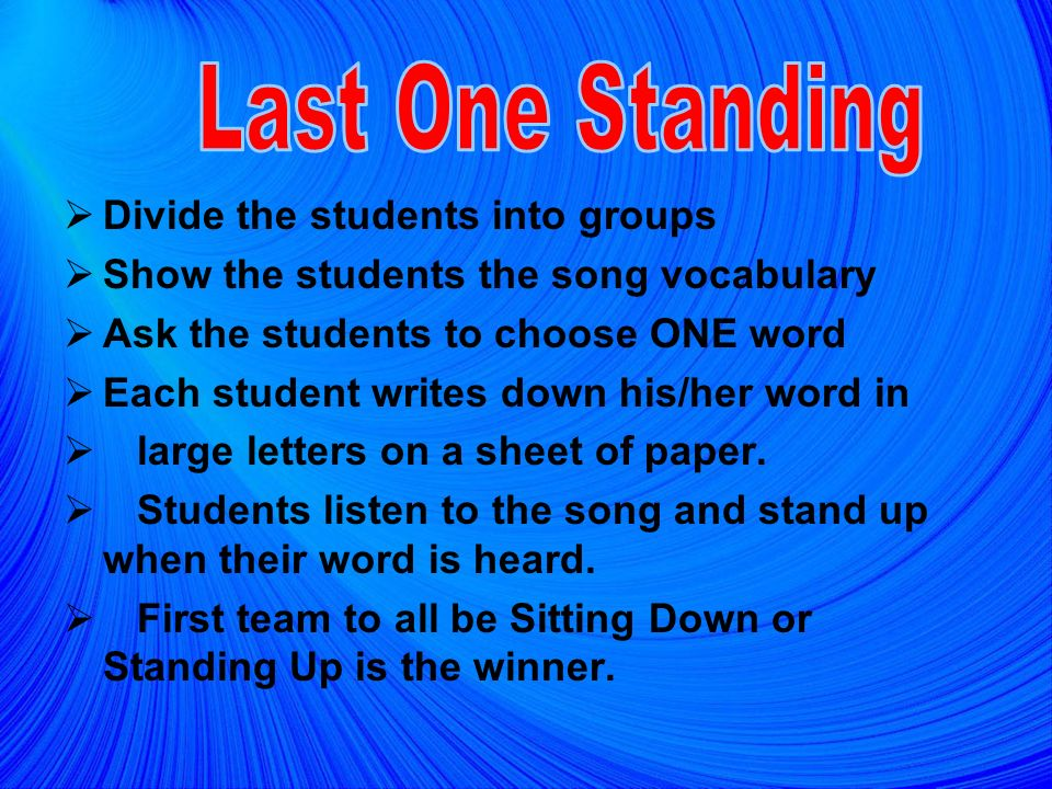 Last One Standing Divide the students into groups