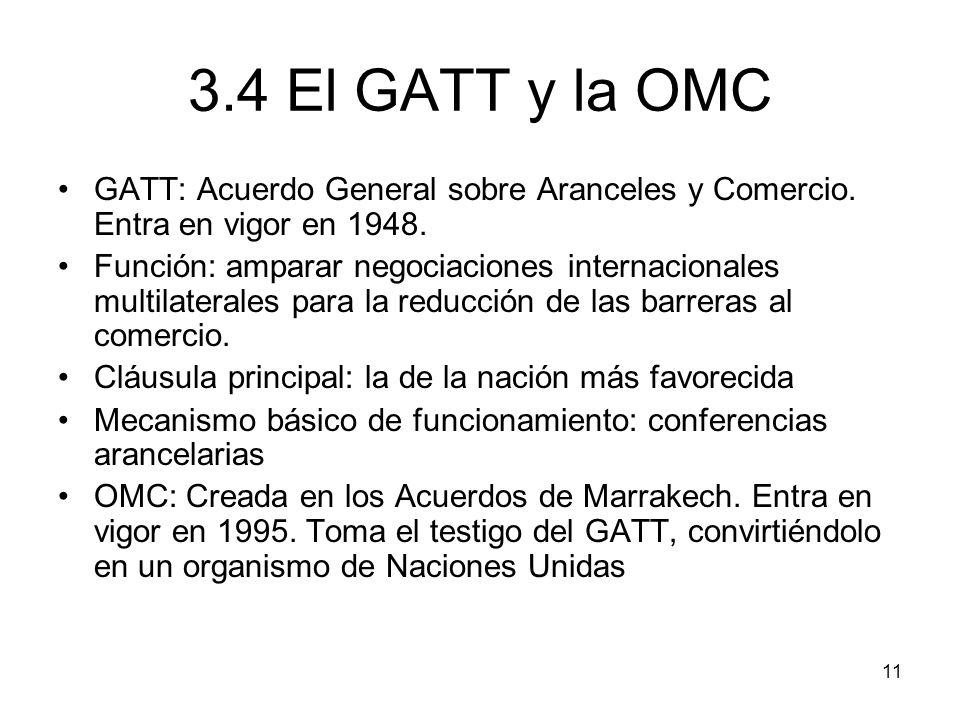 3.4 El GATT y la OMC GATT: Acuerdo General sobre Aranceles y Comercio. Entra en vigor en 1948.