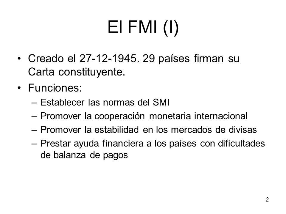 El FMI (I) Creado el 27-12-1945. 29 países firman su Carta constituyente. Funciones: Establecer las normas del SMI.