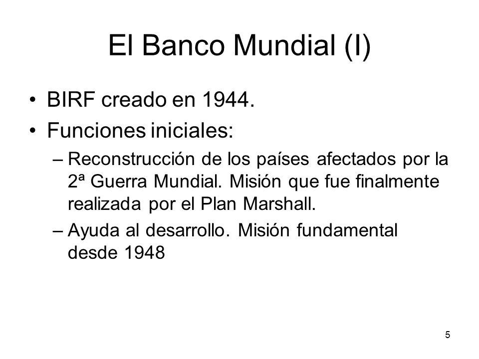 El Banco Mundial (I) BIRF creado en 1944. Funciones iniciales: