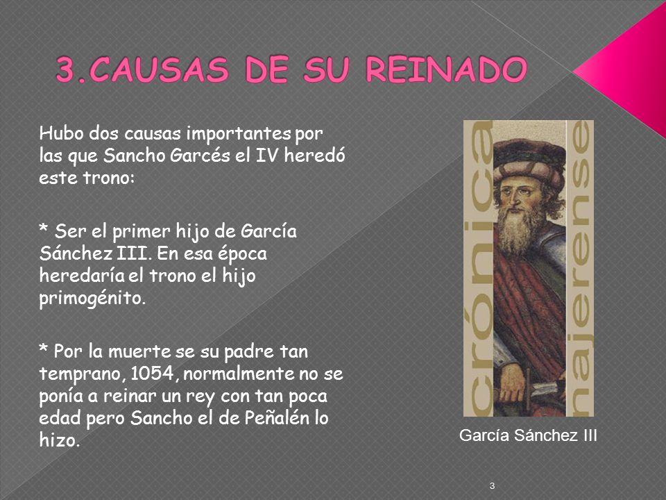 3.CAUSAS DE SU REINADO Hubo dos causas importantes por las que Sancho Garcés el IV heredó este trono: