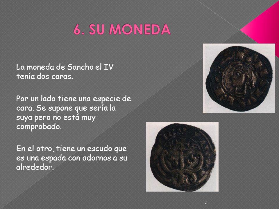 6. SU MONEDA La moneda de Sancho el IV tenía dos caras.