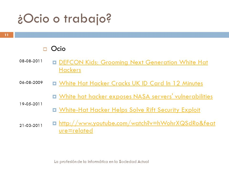 ¿Ocio o trabajo Ocio. DEFCON Kids: Grooming Next Generation White Hat Hackers. White Hat Hacker Cracks UK ID Card In 12 Minutes.
