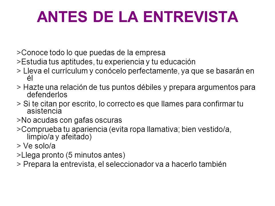 ANTES DE LA ENTREVISTA >Conoce todo lo que puedas de la empresa