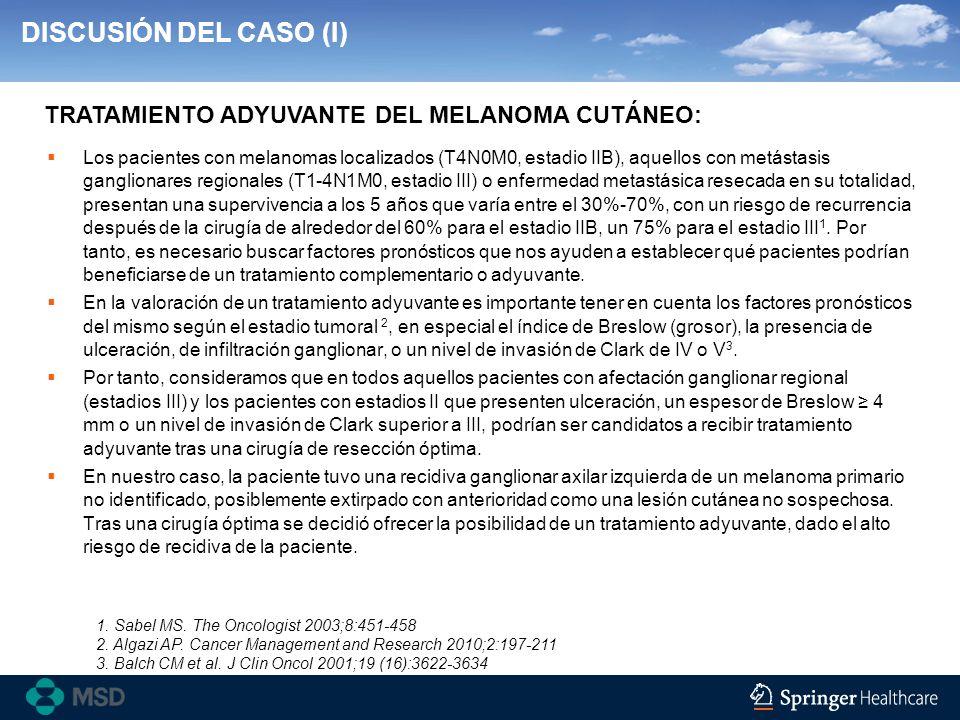 DISCUSIÓN DEL CASO (I) TRATAMIENTO ADYUVANTE DEL MELANOMA CUTÁNEO: