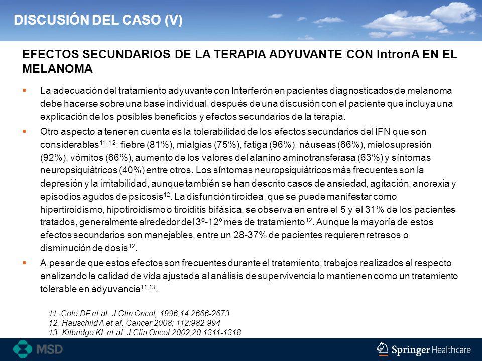 DISCUSIÓN DEL CASO (V) EFECTOS SECUNDARIOS DE LA TERAPIA ADYUVANTE CON IntronA EN EL MELANOMA.