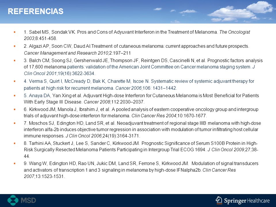 REFERENCIAS1. Sabel MS, Sondak VK. Pros and Cons of Adyuvant Interferon in the Treatment of Melanoma. The Oncologist 2003;8:451-458.