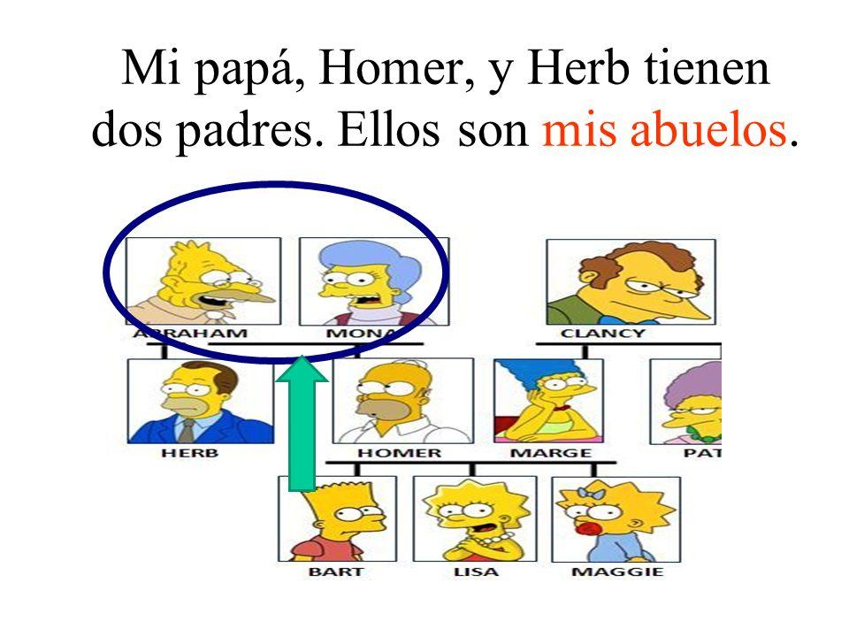 Mi papá, Homer, y Herb tienen dos padres. Ellos son mis abuelos.