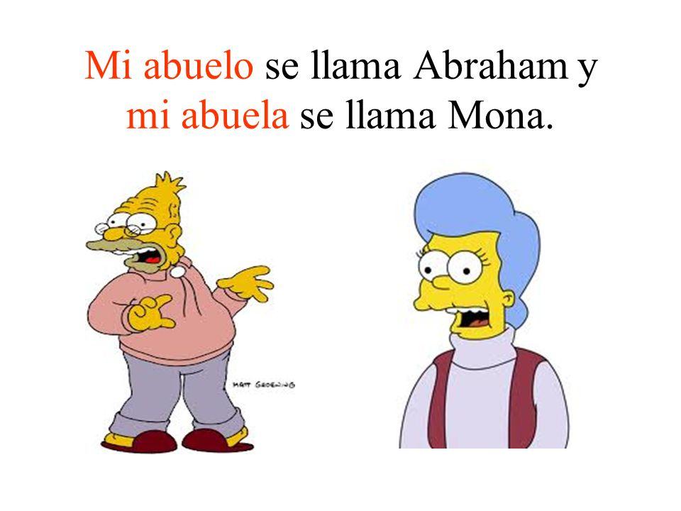 Mi abuelo se llama Abraham y mi abuela se llama Mona.