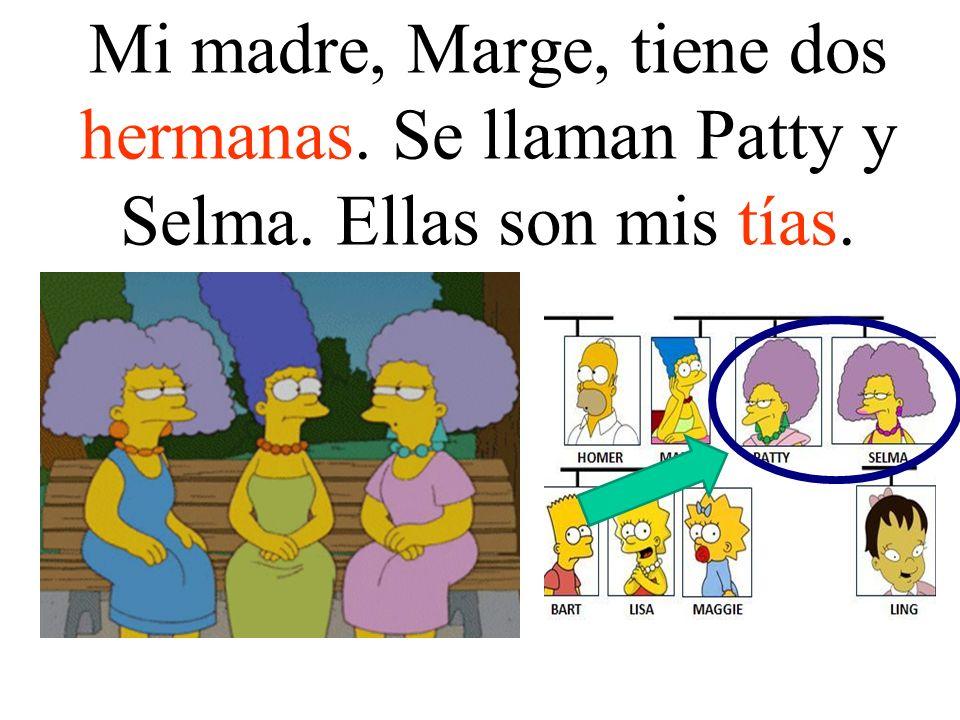 Mi madre, Marge, tiene dos hermanas. Se llaman Patty y Selma