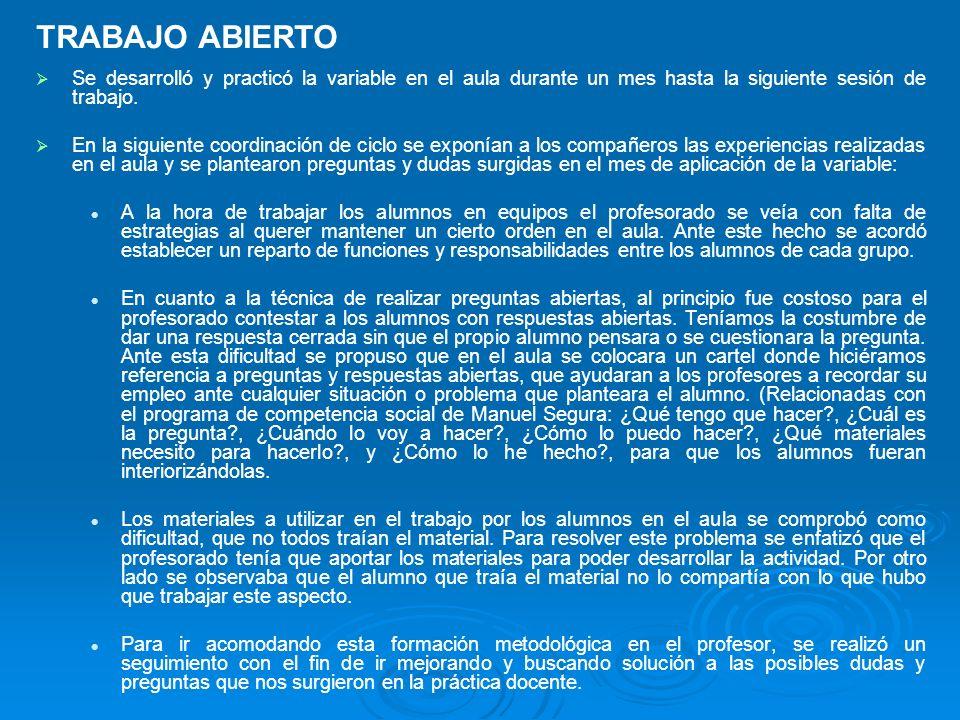 TRABAJO ABIERTO Se desarrolló y practicó la variable en el aula durante un mes hasta la siguiente sesión de trabajo.