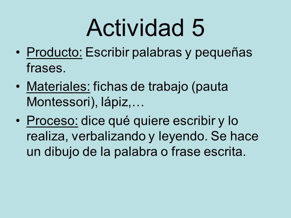 Actividad 5 Producto: Escribir palabras y pequeñas frases.