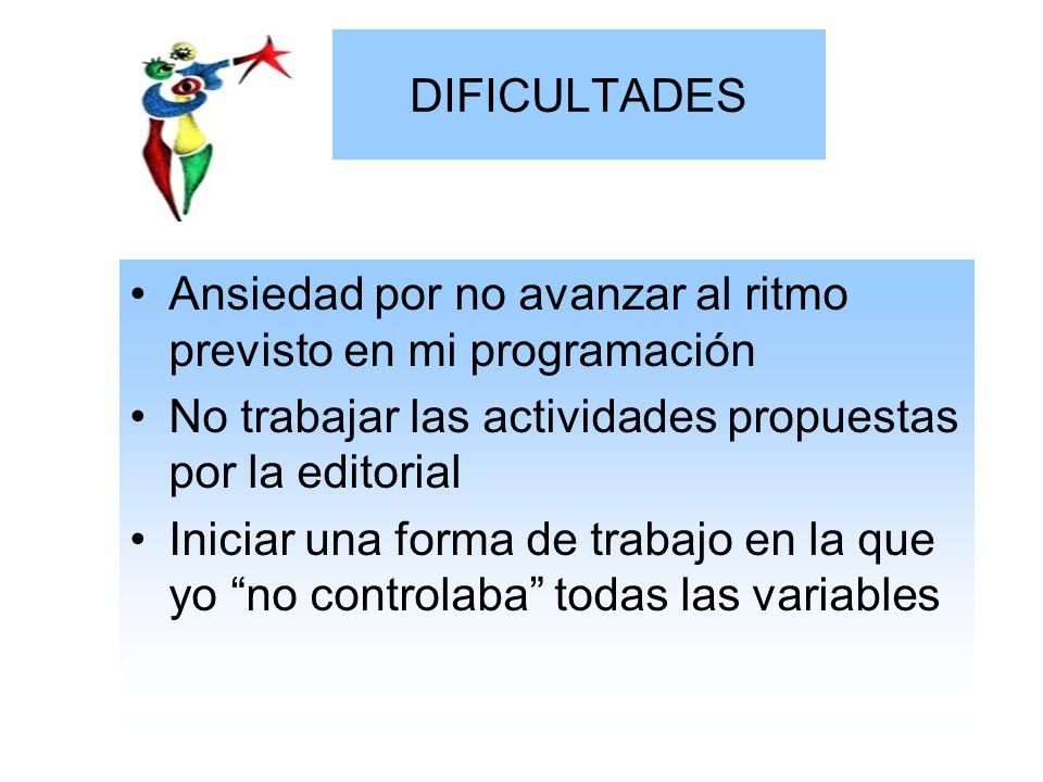 DIFICULTADES Ansiedad por no avanzar al ritmo previsto en mi programación. No trabajar las actividades propuestas por la editorial.