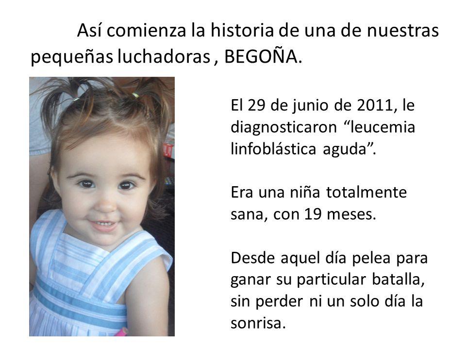 Así comienza la historia de una de nuestras pequeñas luchadoras , BEGOÑA.