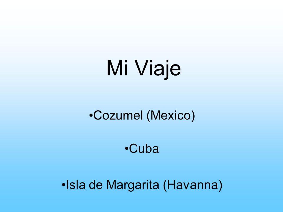 Cozumel (Mexico) Cuba Isla de Margarita (Havanna)