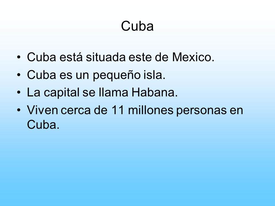 Cuba Cuba está situada este de Mexico. Cuba es un pequeño isla.