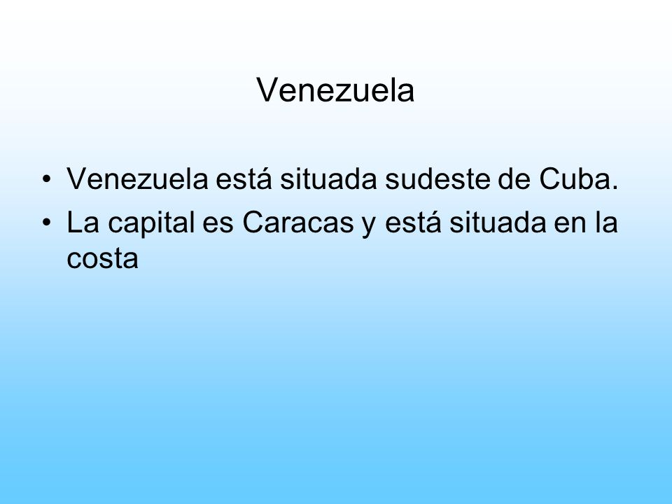 Venezuela Venezuela está situada sudeste de Cuba.