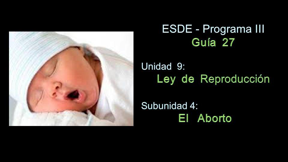 ESDE - Programa III Guía 27 Ley de Reproducción El Aborto Unidad 9: